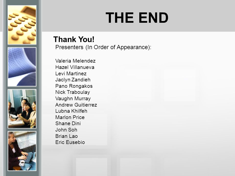 THE END Thank You! Presenters (In Order of Appearance):