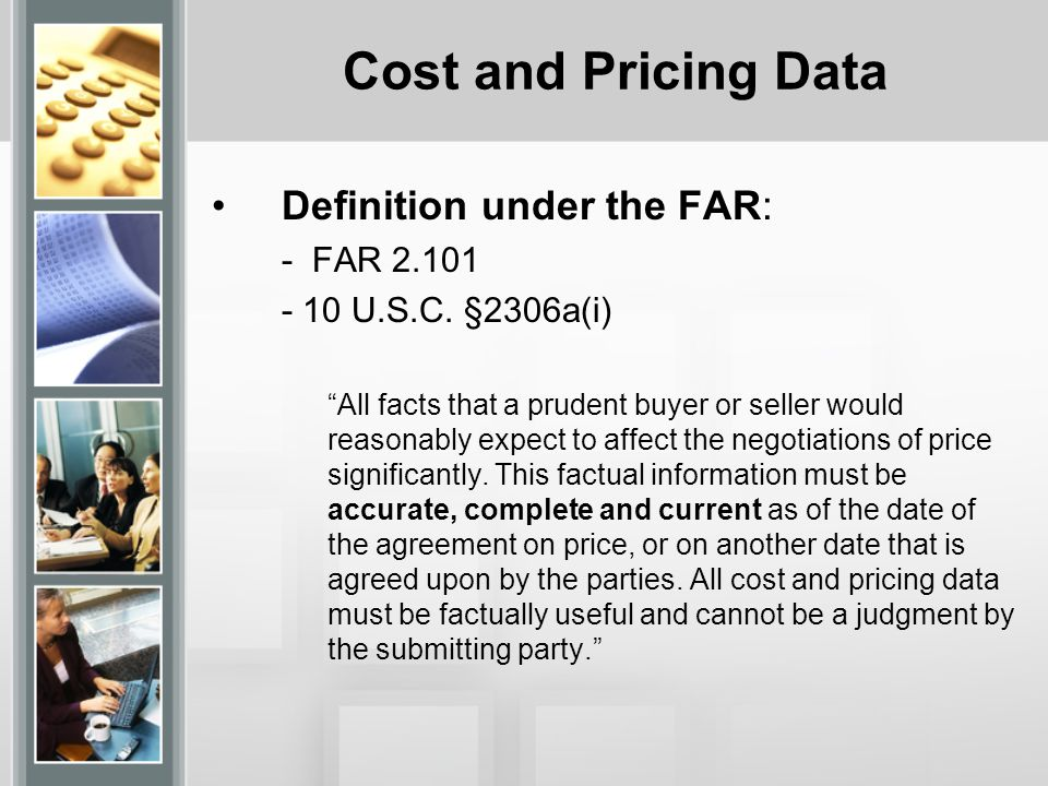 Cost and Pricing Data Definition under the FAR: - FAR 2.101