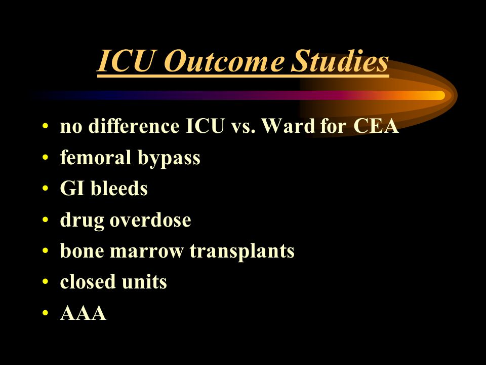 ICU Outcome Studies no difference ICU vs. Ward for CEA femoral bypass