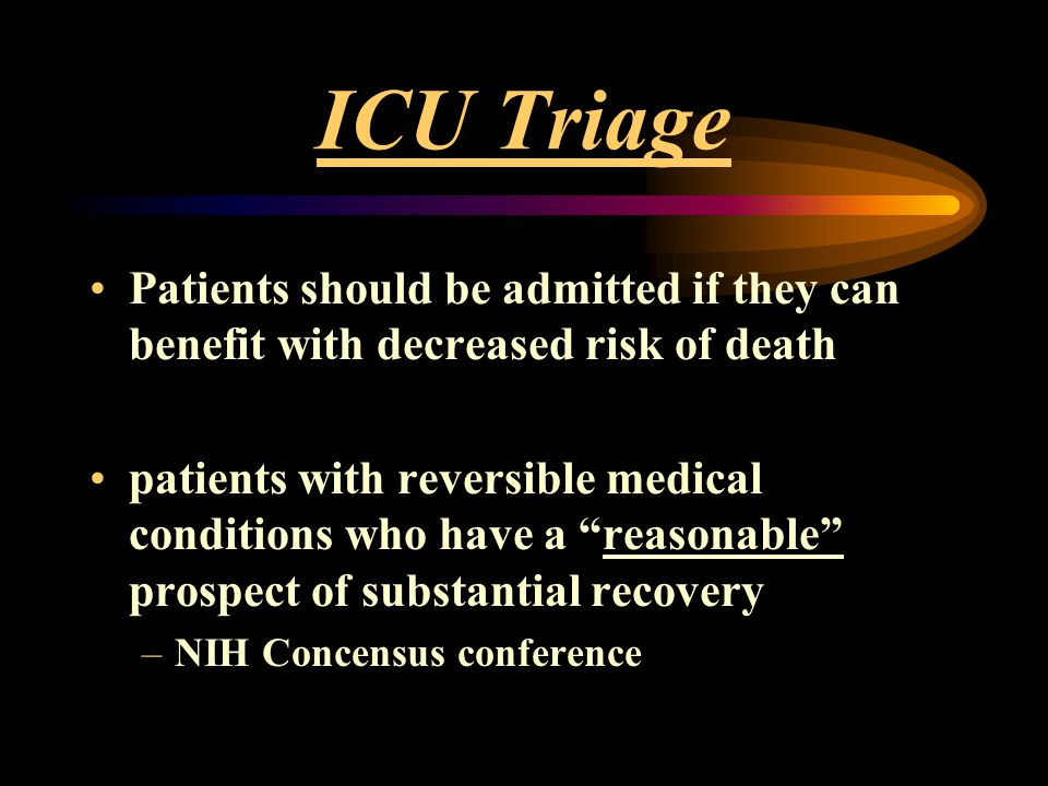 ICU Triage Patients should be admitted if they can benefit with decreased risk of death.