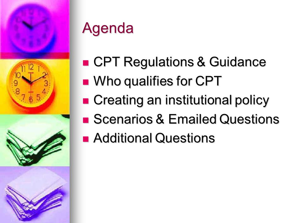 Agenda CPT Regulations & Guidance Who qualifies for CPT