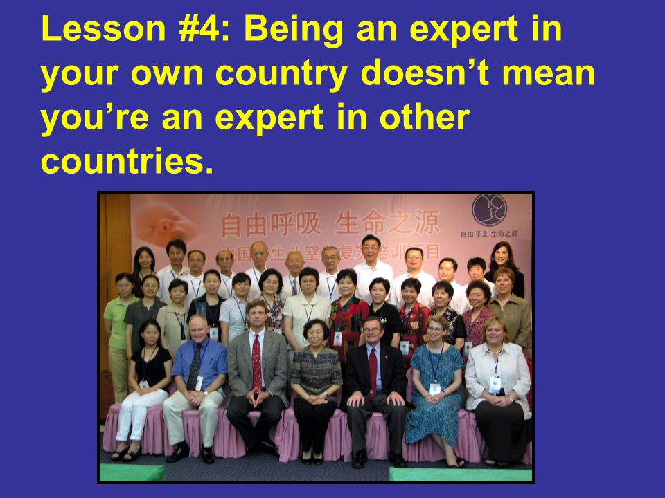 Lesson #4: Being an expert in your own country doesn't mean you're an expert in other countries.