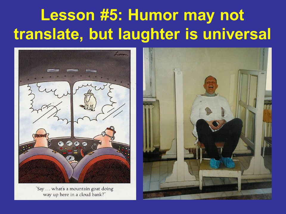 Lesson #5: Humor may not translate, but laughter is universal