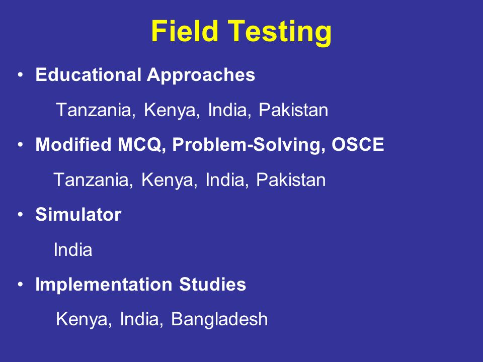 Field Testing Educational Approaches Tanzania, Kenya, India, Pakistan