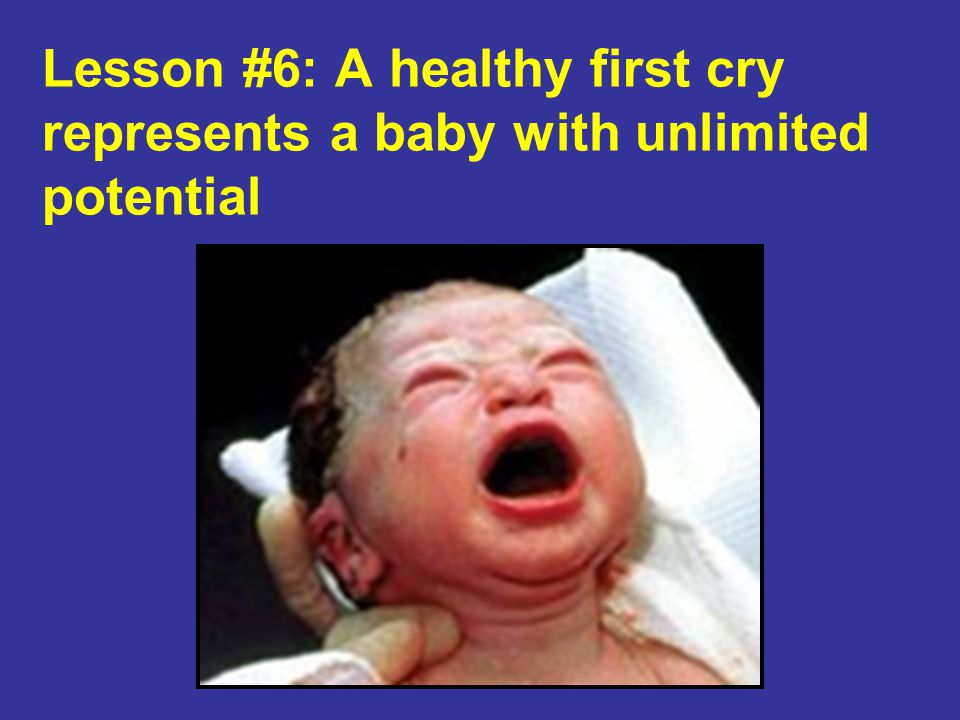 Lesson #6: A healthy first cry represents a baby with unlimited potential