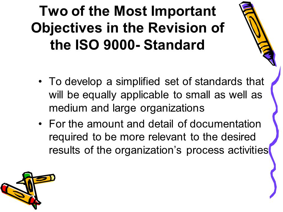 Two of the Most Important Objectives in the Revision of the ISO 9000- Standard