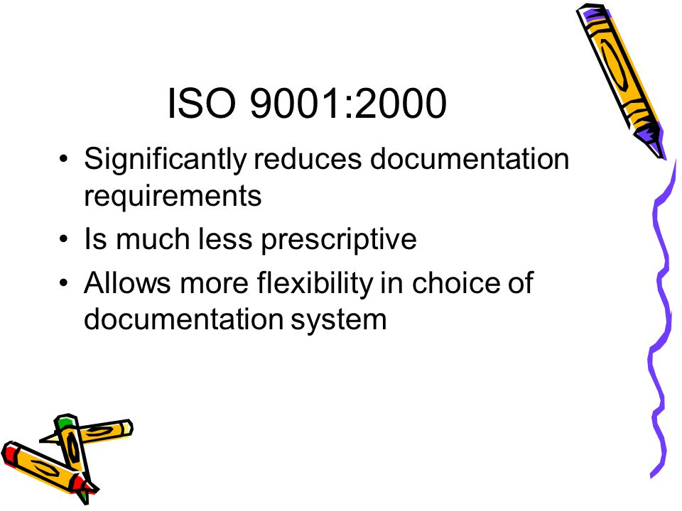 ISO 9001:2000 Significantly reduces documentation requirements
