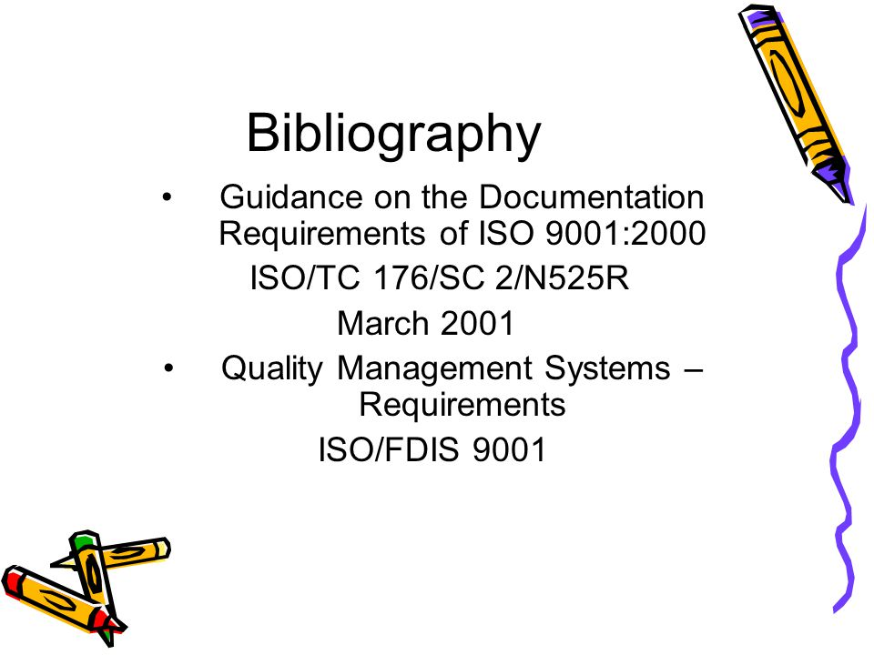 Bibliography Guidance on the Documentation Requirements of ISO 9001:2000. ISO/TC 176/SC 2/N525R. March 2001.