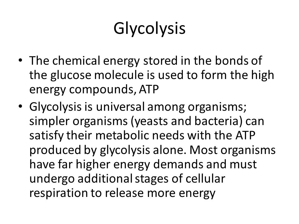 Glycolysis The chemical energy stored in the bonds of the glucose molecule is used to form the high energy compounds, ATP.