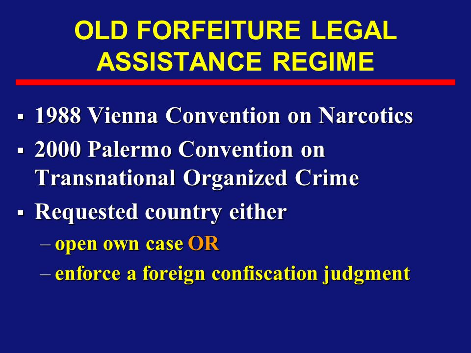 OLD FORFEITURE LEGAL ASSISTANCE REGIME