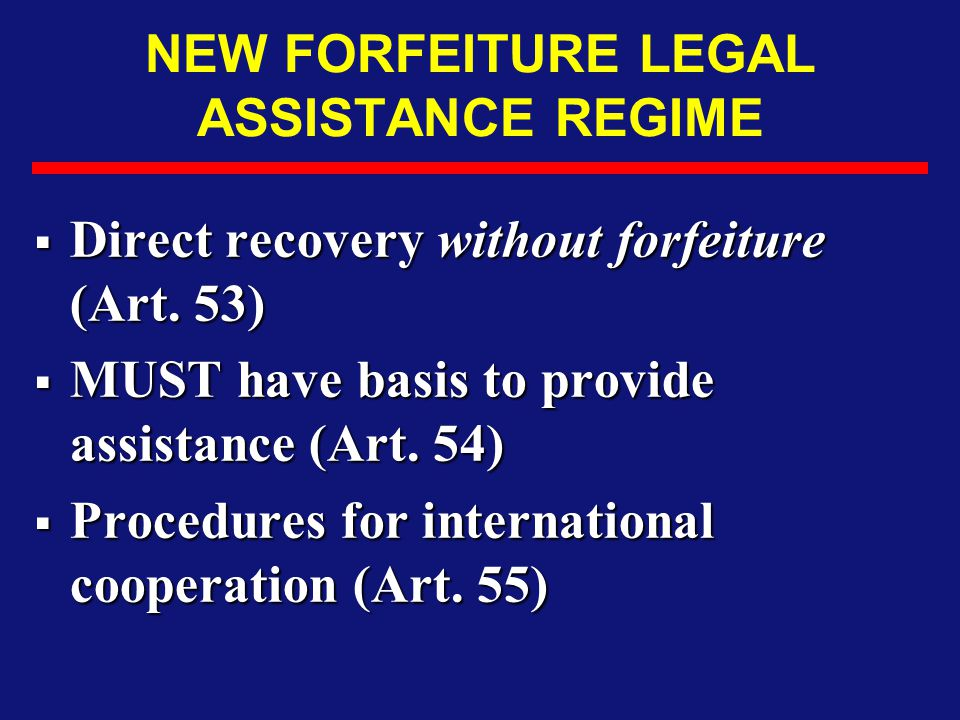 NEW FORFEITURE LEGAL ASSISTANCE REGIME