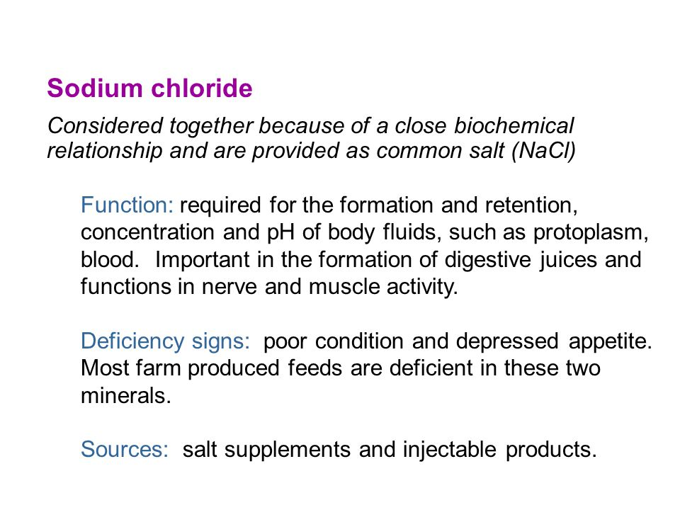 Sodium chloride Considered together because of a close biochemical relationship and are provided as common salt (NaCl)