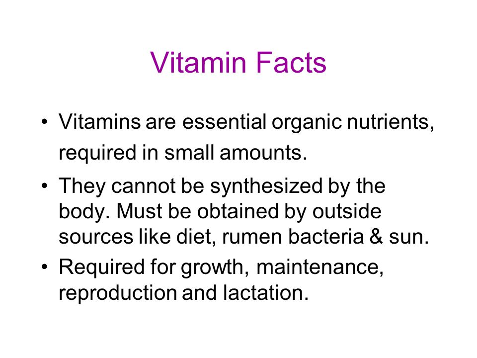 Vitamin Facts Vitamins are essential organic nutrients, required in small amounts.