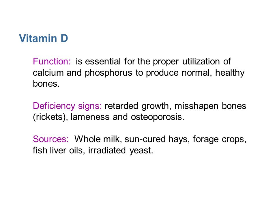 Vitamin D Function: is essential for the proper utilization of calcium and phosphorus to produce normal, healthy bones.