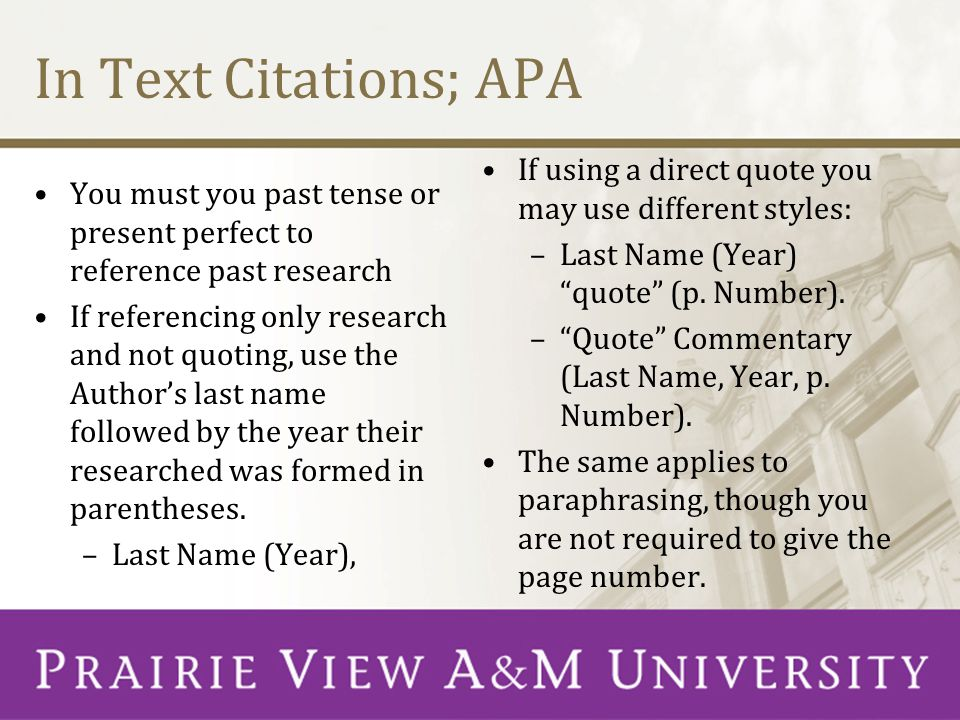 In Text Citations; APA If using a direct quote you may use different styles: Last Name (Year) quote (p. Number).