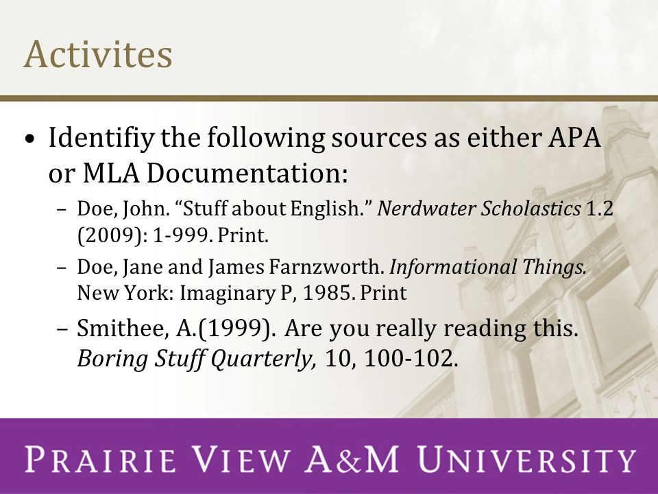 Activites Identifiy the following sources as either APA or MLA Documentation: