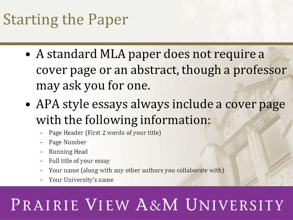Starting the Paper A standard MLA paper does not require a cover page or an abstract, though a professor may ask you for one.