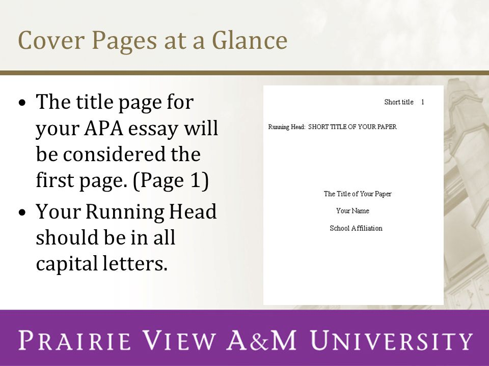 Cover Pages at a Glance The title page for your APA essay will be considered the first page. (Page 1)