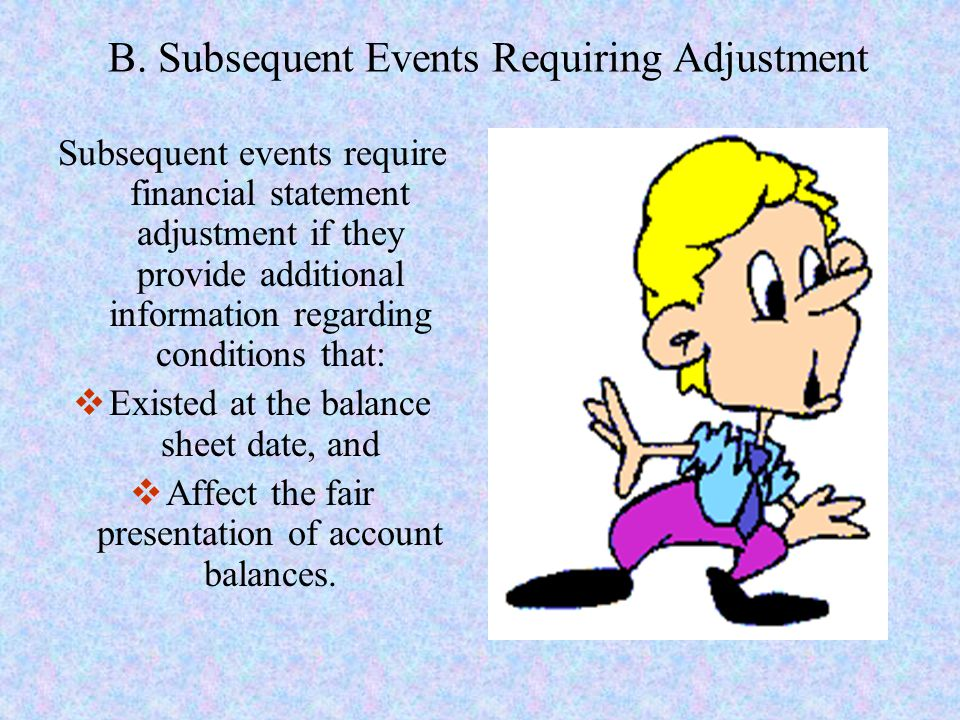B. Subsequent Events Requiring Adjustment