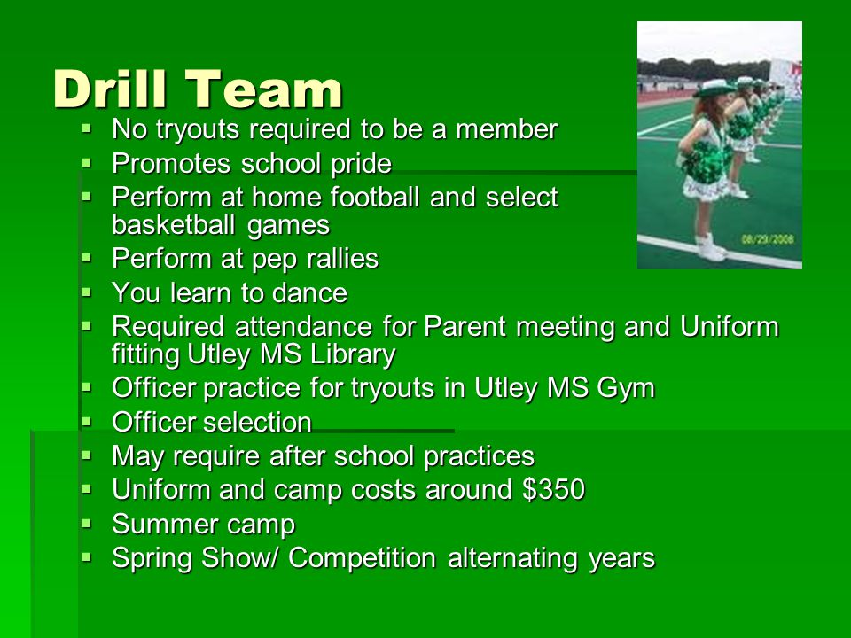 Drill Team No tryouts required to be a member Promotes school pride