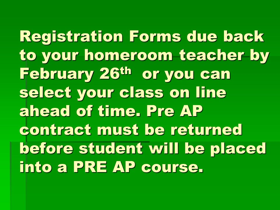Registration Forms due back to your homeroom teacher by February 26th or you can select your class on line ahead of time.