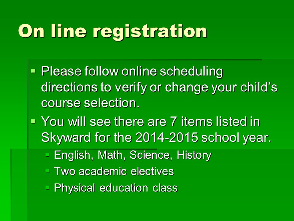 On line registration Please follow online scheduling directions to verify or change your child's course selection.