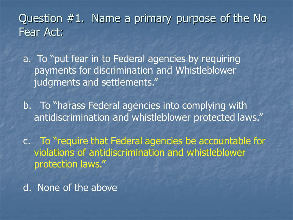 Question #1. Name a primary purpose of the No Fear Act: