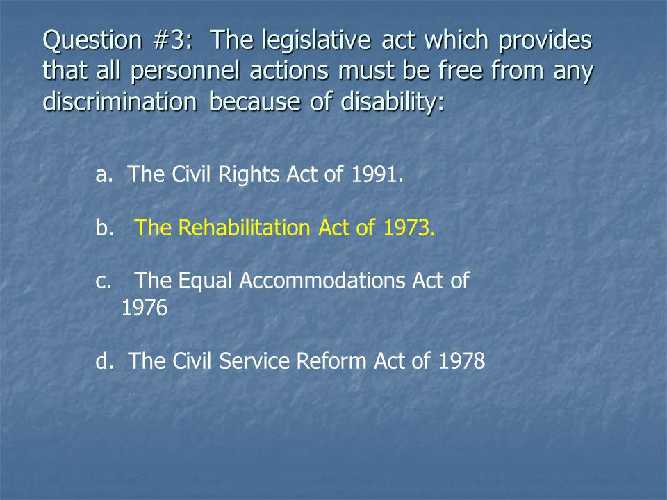 Question #3: The legislative act which provides that all personnel actions must be free from any discrimination because of disability: