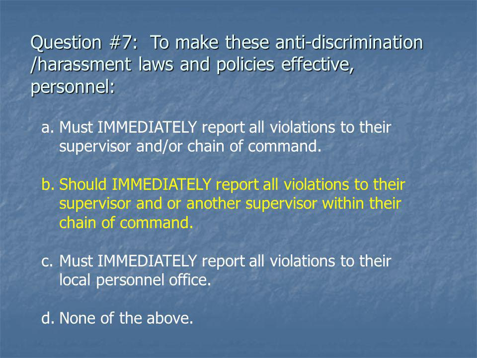 Question #7: To make these anti-discrimination /harassment laws and policies effective, personnel: