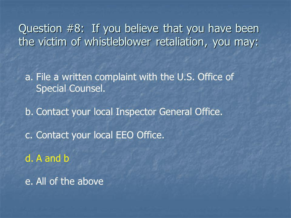 Question #8: If you believe that you have been the victim of whistleblower retaliation, you may: