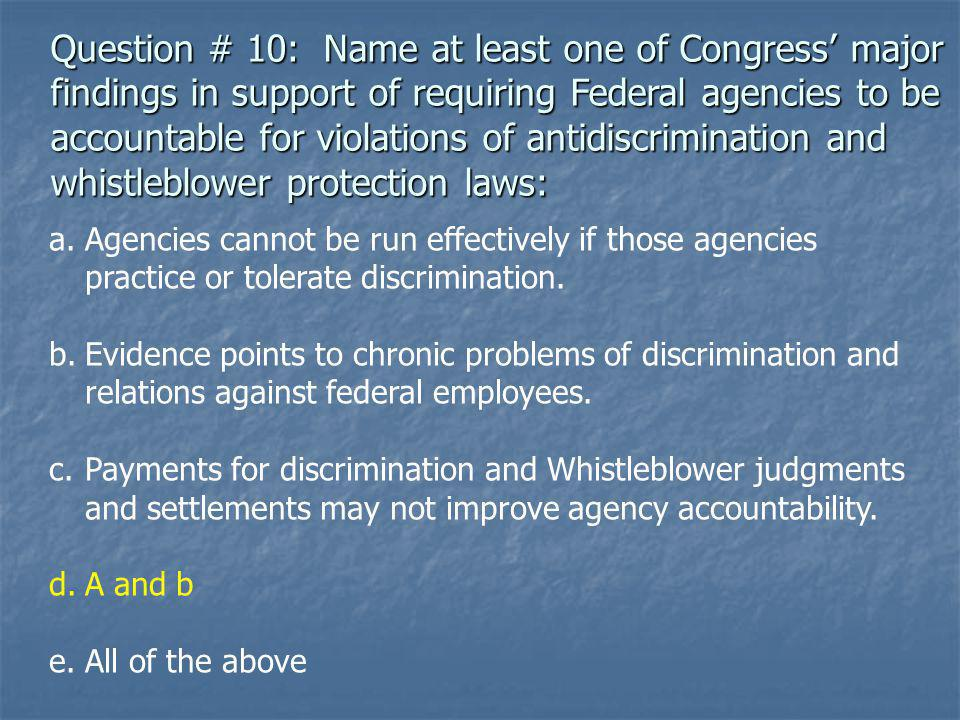 Question # 10: Name at least one of Congress' major findings in support of requiring Federal agencies to be accountable for violations of antidiscrimination and whistleblower protection laws: