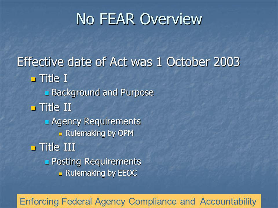 No FEAR Overview Effective date of Act was 1 October 2003 Title I