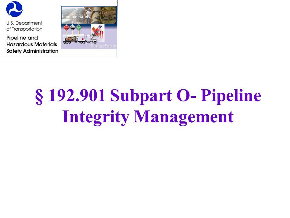 § 192.901 Subpart O- Pipeline Integrity Management