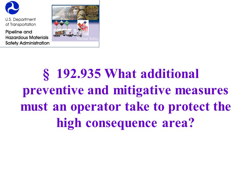 § 192.935 What additional preventive and mitigative measures must an operator take to protect the high consequence area