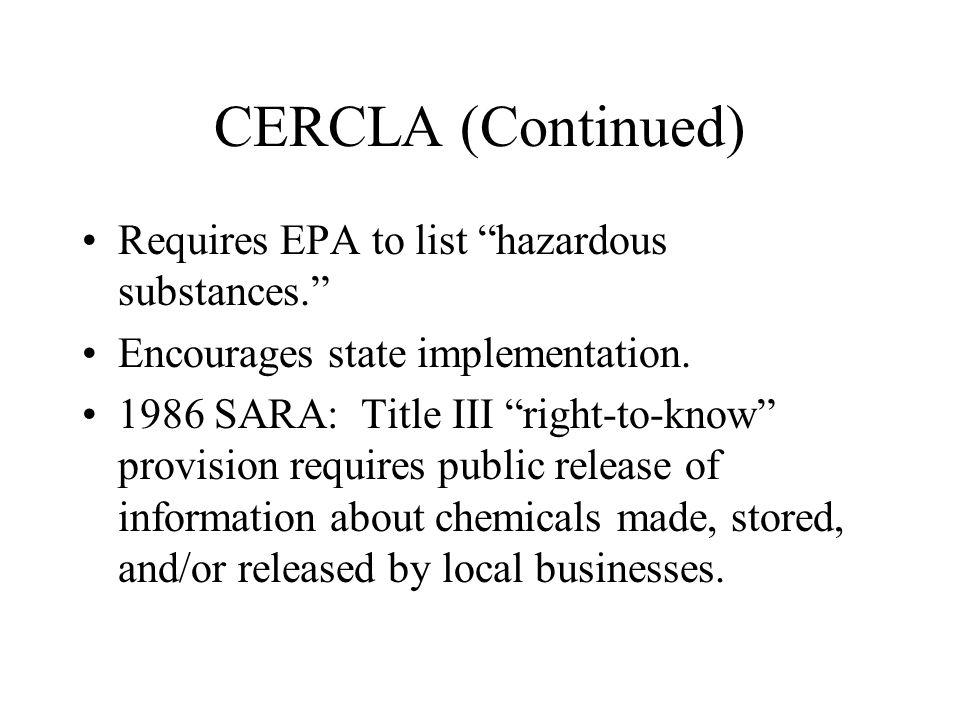 CERCLA (Continued) Requires EPA to list hazardous substances.