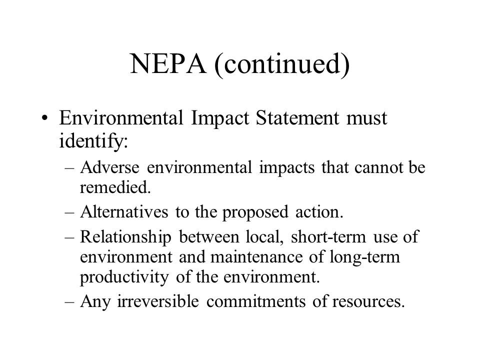 NEPA (continued) Environmental Impact Statement must identify:
