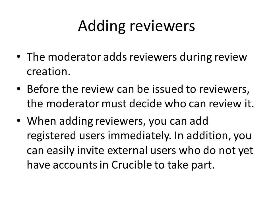 Adding reviewers The moderator adds reviewers during review creation.