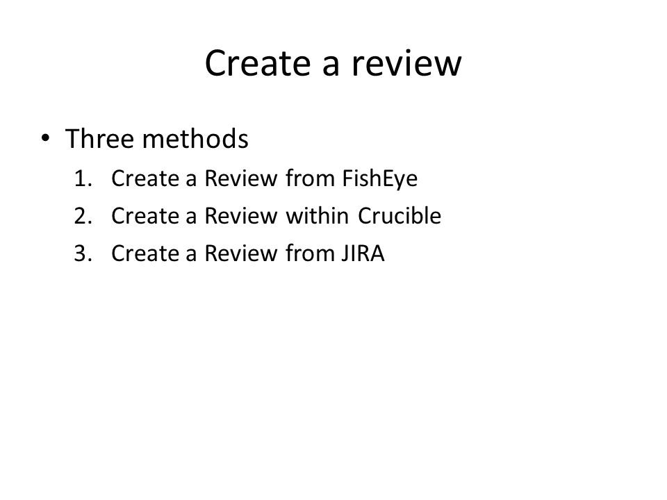 Create a review Three methods Create a Review from FishEye