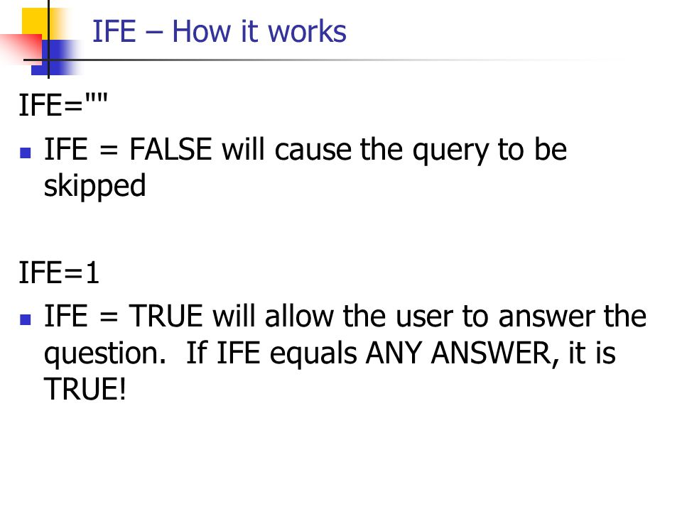 IFE – How it works IFE= IFE = FALSE will cause the query to be skipped. IFE=1.