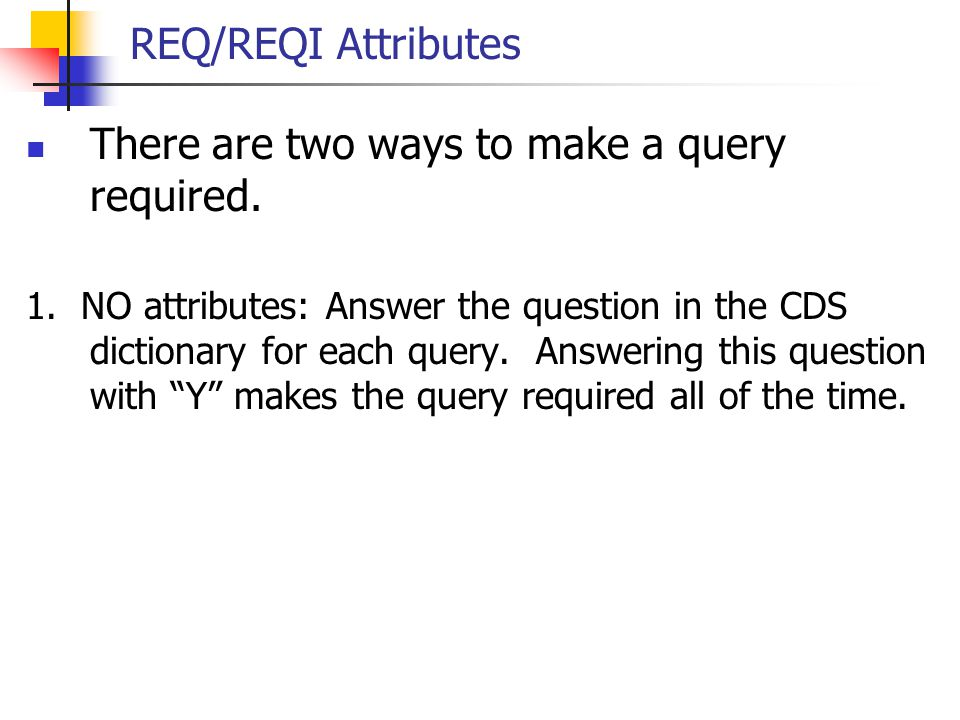 There are two ways to make a query required.