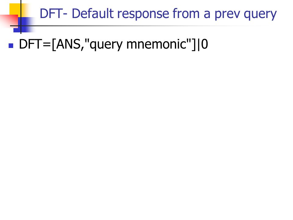DFT- Default response from a prev query