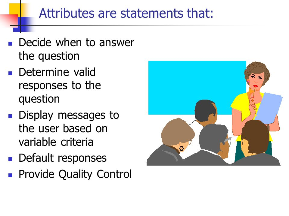 Attributes are statements that: