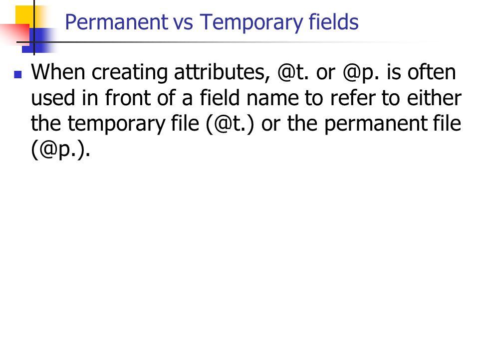 Permanent vs Temporary fields