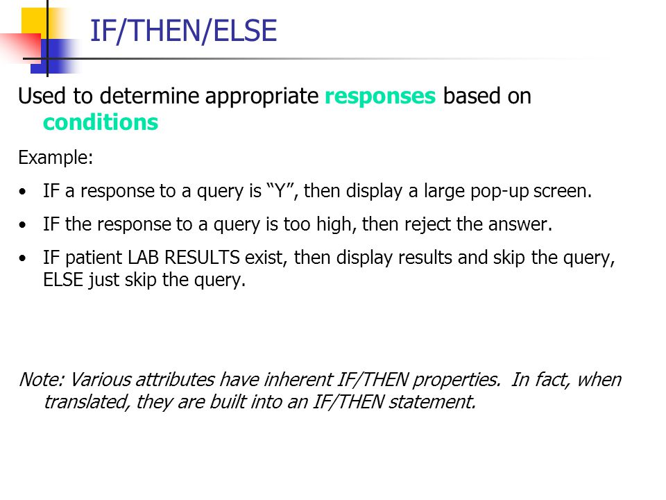 IF/THEN/ELSE Used to determine appropriate responses based on conditions. Example: