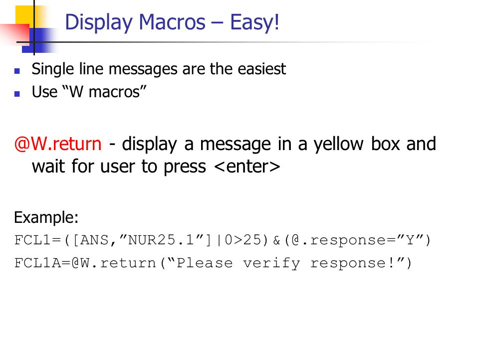 Display Macros – Easy! Single line messages are the easiest. Use W macros