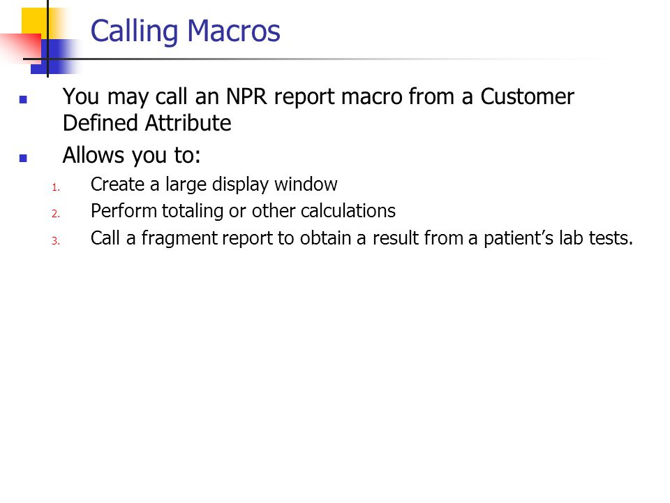 Calling Macros You may call an NPR report macro from a Customer Defined Attribute. Allows you to: Create a large display window.