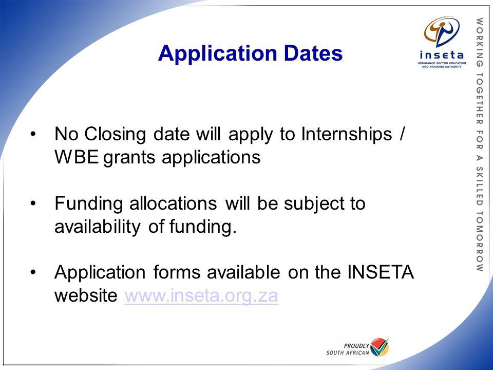 Application Dates No Closing date will apply to Internships / WBE grants applications.