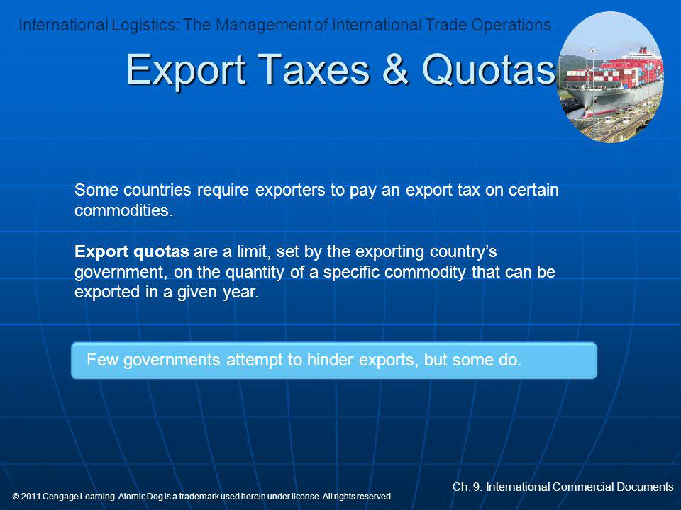 Export Taxes & Quotas Some countries require exporters to pay an export tax on certain commodities.