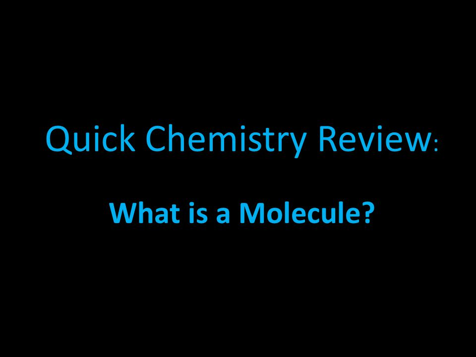 Quick Chemistry Review: What is a Molecule