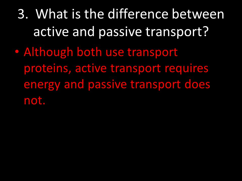 3. What is the difference between active and passive transport